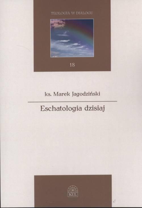 Eschatologia dzisiaj. Seria: Teologia - okładka książki