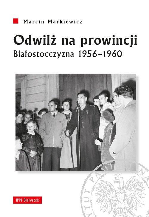 Odwilż na prowincji. Białostocczyzna - okładka książki