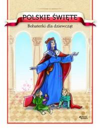 Polskie święte. Bohaterki dla dziewcząt - okładka książki