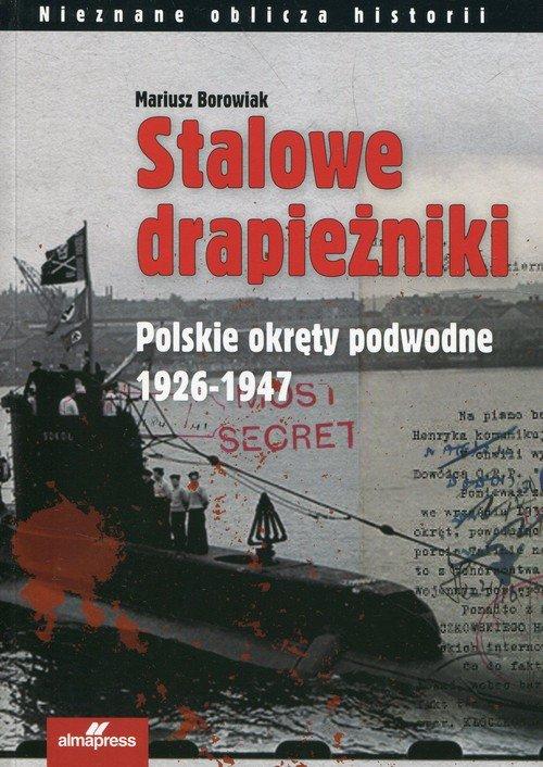 Stalowe drapieżniki. Polskie okręty - okładka książki