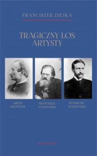 Tragiczny los artysty. Artur Grottger - okładka książki