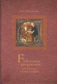 Flebotomia i purgowanie czyli o - okładka książki