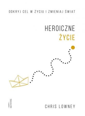 Heroiczne życie. Odkryj cel w życiu - okładka książki