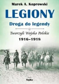 Legiony - droga do legendy. Tworzyli - okładka książki