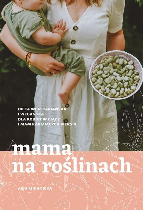Mama na roślinach. Dieta wegetariańska - okładka książki