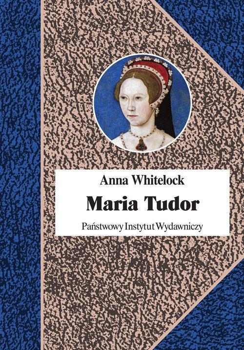 Maria Tudor. Pierwsza królowa Anglii - okładka książki