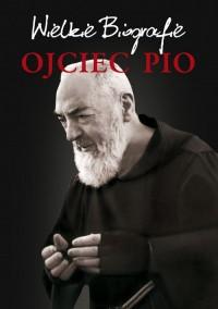 Ojciec Pio. Wielkie Biografie - okładka książki