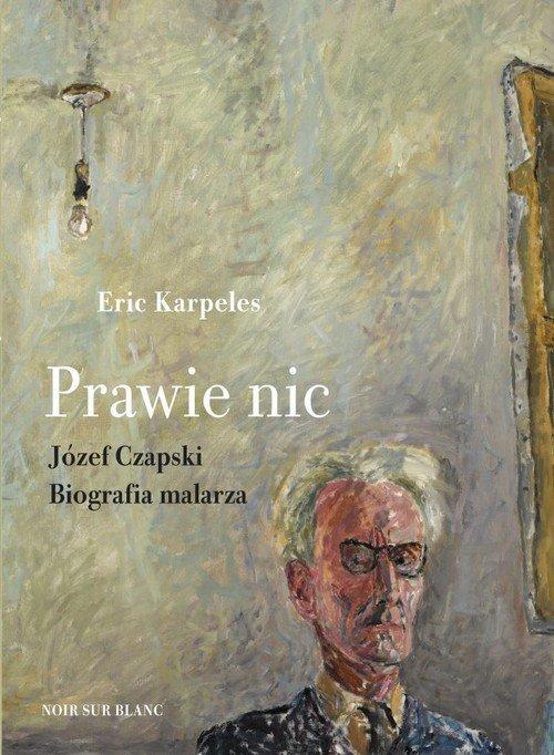 Prawie nic. Józef Czapski. Biografia - okładka książki