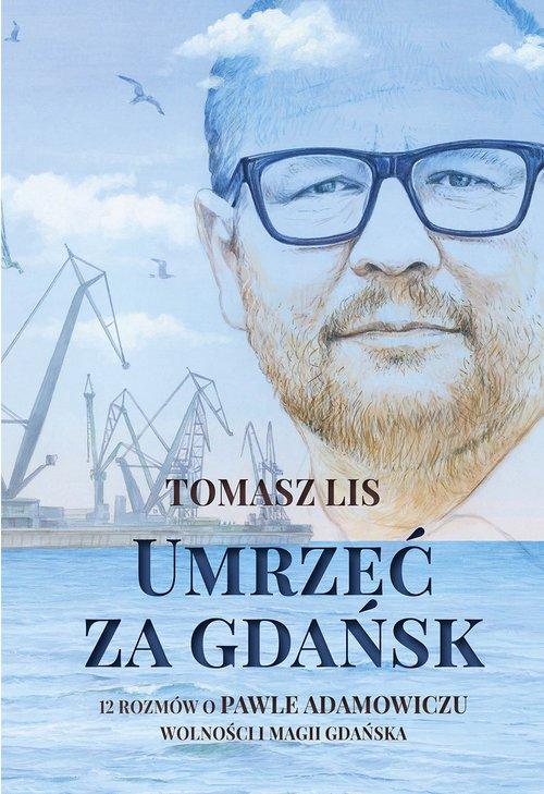 Umrzeć za Gdańsk. 12 rozmów o Pawle - okładka książki