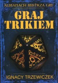 Graj Trikiem. Almanach mistrza - okładka książki