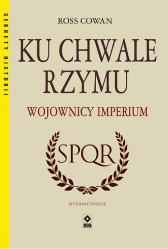 Ku chwale Rzymu. Wojownicy Imperium. - okładka książki