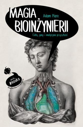 Magia bioinżynierii. Ciało, geny - okładka książki