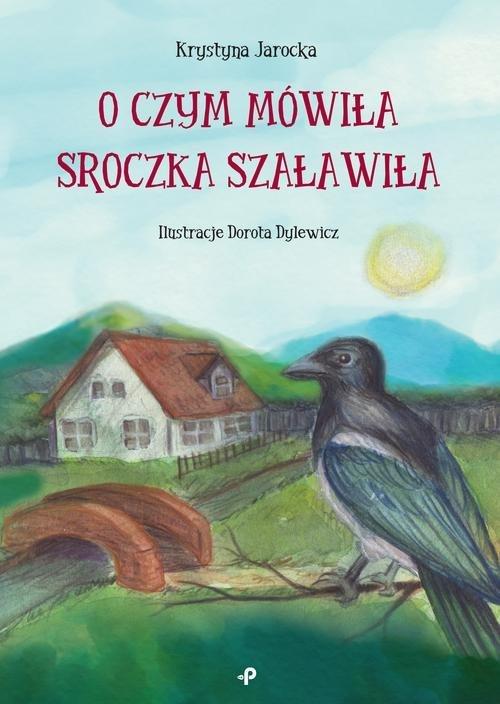 O czym mówiła Sroczka Szaławiła - okładka książki