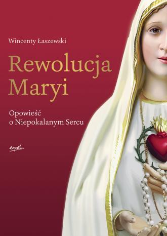 Rewolucja Maryi. Opowieść o Niepokalanym - okładka książki