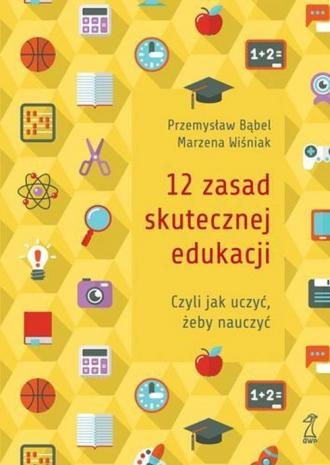 12 zasad skutecznej edukacji. czyli - okładka książki