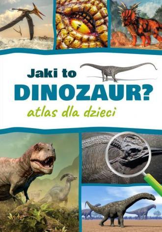 Jaki to dinozaur. Atlas dla dzieci - okładka książki