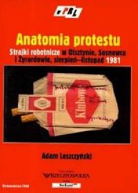 Anatomia protestu. Strajki robotnicze w Olsztynie, Sosnowcu i Żyrardowie. Sierpień-listopad 1981. Seria: W PRL - okładka książki