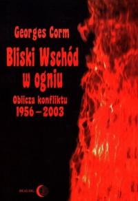 Bliski Wschód w ogniu. Oblicza konfliktu 1956-2003. (Le Proche-Orient eclate. 1956-2000, tekst zaktualizowany przez autora w 2003 roku) - okładka książki