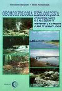 Geomorfologia ekologiczna systemów fluwialnych. Zagadnienia teoretyczne i metodyczne - okładka książki