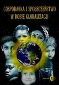 Gospodarka i społeczeństwo w dobie globalizacji - okładka książki