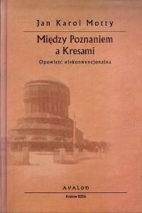 Między Poznaniem a Kresami. Opowieść - okładka książki