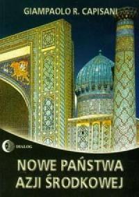 Nowe państwa Azji Środkowej - Giampaolo R. Capisani - okładka książki