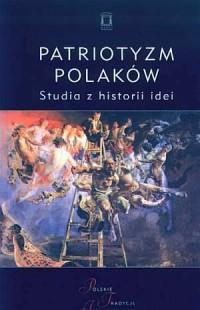Patriotyzm Polaków. Studia z historii idei - okładka książki