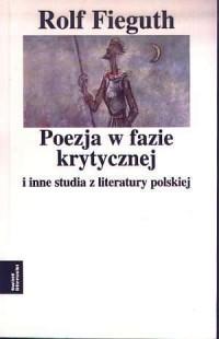 Poezja w fazie krytycznej i inne studia z literatury polskiej - okładka książki