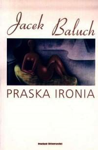 Praska ironia - Jacek Baluch - okładka książki