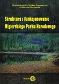 Struktura i funkcjonowanie Wigierskiego Parku Narodowego - okładka książki