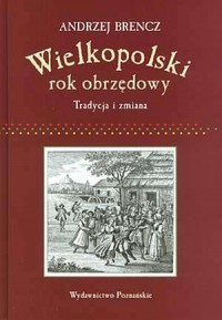 Wielkopolski rok obrzędowy. Tradycje i zmiana - okładka książki