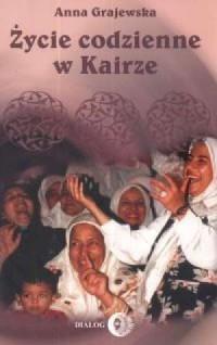 Życie codzienne w Kairze - Anna Grajewska - okładka książki