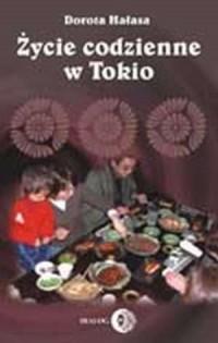 Życie codzienne w Tokio - Dorota Hałasa - okładka książki