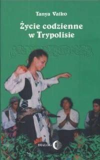 Życie codzienne w Trypolisie - Tanya Valko - okładka książki