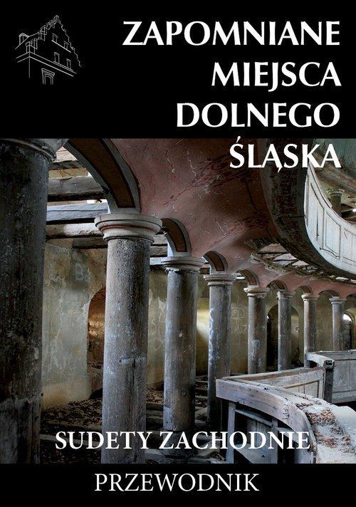 Zapomniane miejsca Dolnego Śląska. - okładka książki