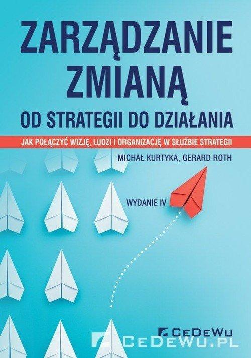Zarządzanie zmianą. Od strategii - okładka książki
