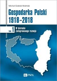 Gospodarka Polski 1918-2018. W - okładka książki