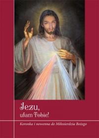 Jezu, ufam Tobie! Koronka i nowenna - okładka książki