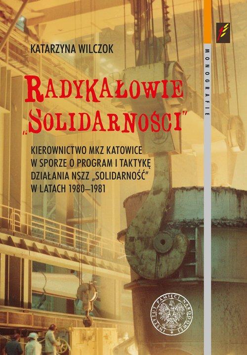 Radykałowie Solidarności. Kierownictwo - okładka książki
