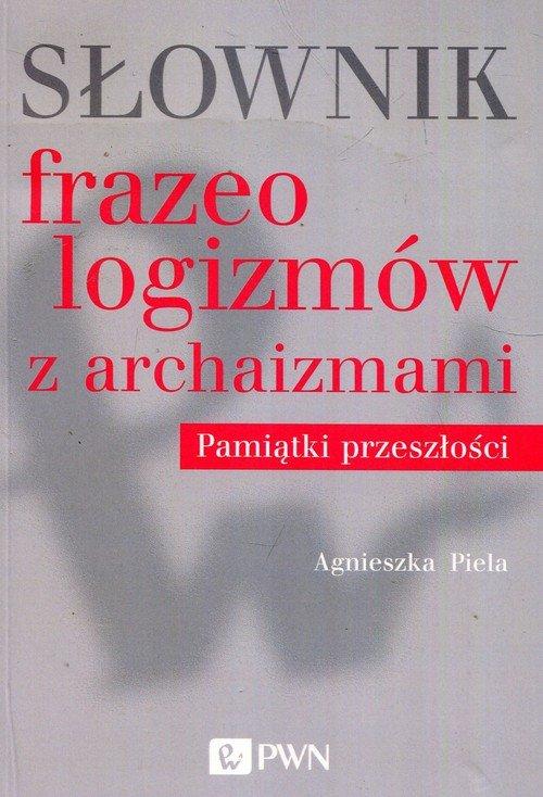 Słownik frazeologizmów z archaizmami. - okładka książki