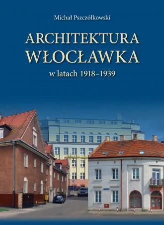 Architektura Włocławka w latach - okładka książki