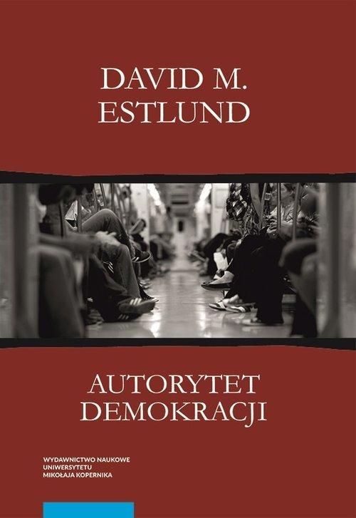 Autorytet demokracji. Ujęcie filozoficzne - okładka książki