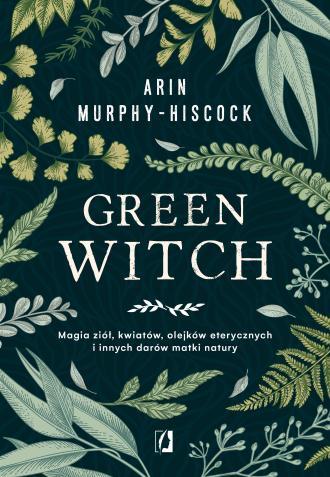 Green Witch. Magia ziół, kwiatów, - okładka książki