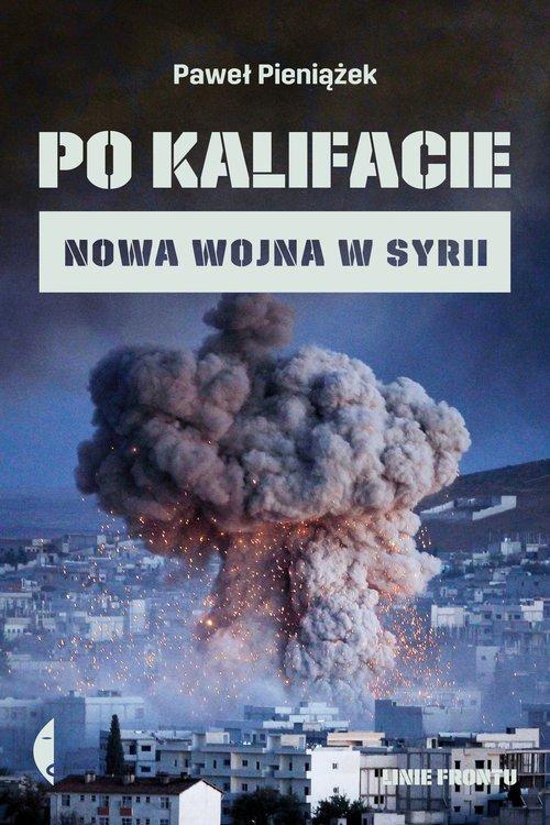 Po kalifacie. Nowa wojna w Syrii - okładka książki