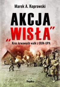 Akcja Wisła. Kres krwawych walk - okładka książki