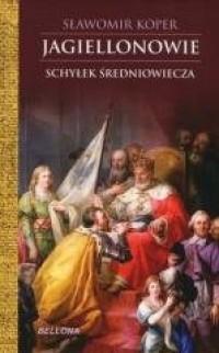 Jagiellonowie. Schyłek średniowiecza - okładka książki