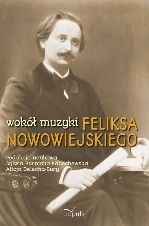 Wokół muzyki Feliksa Nowowiejskiego - okładka książki