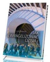 Jak ewangelizować dzisiaj? - okładka książki