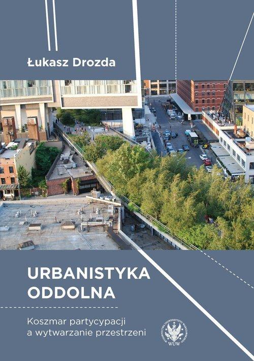Urbanistyka oddolna. Koszmar partycypacji - okładka książki