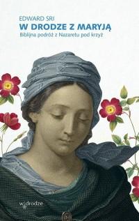 W drodze z Maryją. Biblijna podróż - okładka książki